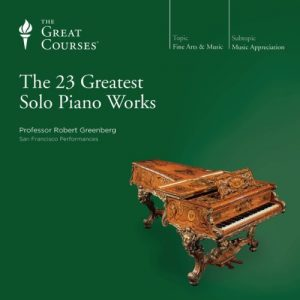 Robert Greenberg — The 23 Greatest Solo Piano Works | The Great Courses